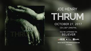 "Joe Henry ""Believer"" Official Song Stream - New album ""Thrum"" out October 27th"