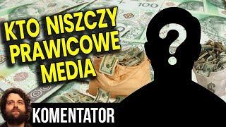 Pieniądze, Zawiść czy Agentura? – Kto i Dlaczego Chce Zniszczyć Prawicowe Media