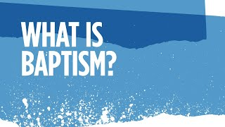 What Is Baptism and Why Is It So Important?