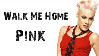 Pink   Walk Me Home [ Lyrics ]