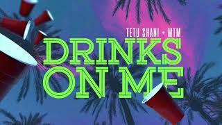 Tetu Shani X MTM  Drinks On Me (Official Audio)