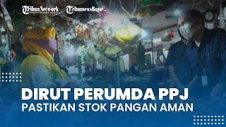 Pastikan Stok Pangan Aman Jelang Ramadhan, Dirut Perumda PPJ Blusukan ke Pedagang