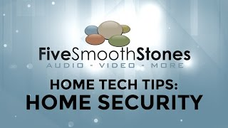 Five Smooth Stones AV - Home Tech Tips: Home Security