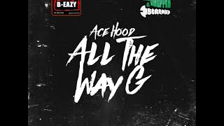 Ace Hood - All The Way G (Slowed Down Remix) By: DJ B-Eazy
