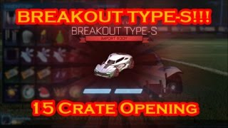 BREAKOUT TYPE-S & MYSTERY UNIVERSAL DECAL!!! 15 CRATE OPENING [ROCKET LEAGUE]