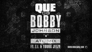 QUE. - OG Bobby Johnson ATL Mix ft. T.I.  Young Jeezy