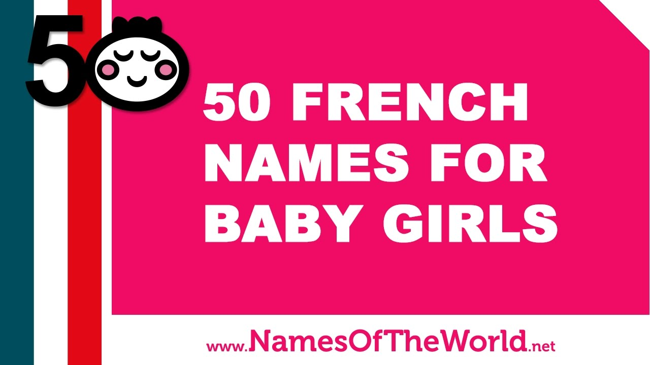50 French names for baby girl - the best baby names - www.namesoftheworld.net