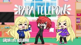 Papa TeleponGacha life indonesia...