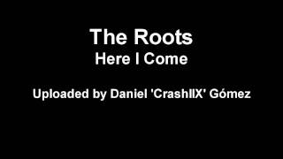 The Roots - Here I come [HD]