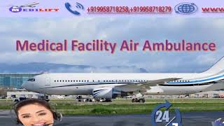 Medilift Air Ambulance in Hyderabad-The Appropriate