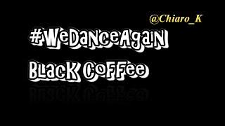 we Dance Again Challenge -BLACK COFFEE