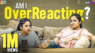 Am I Over Reacting ? || Mahathalli || Tamada Media