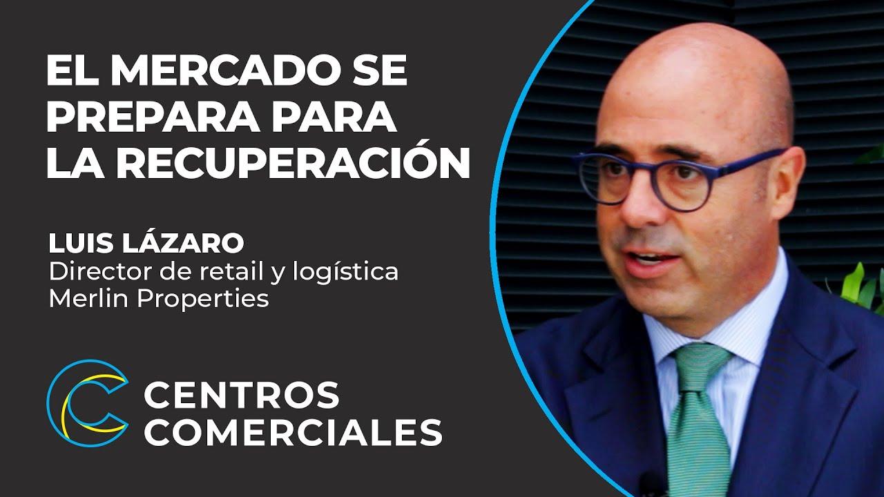 EL MERCADO SE PREPARA PARA LA RECUPERACIÓN | LUIS LÁZARO | MERLIN PROPERTIES