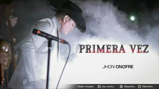 Primera Vez (Audio) - Jhon Onofre  (Video)