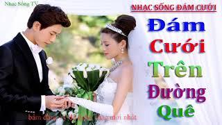 nhac-song-dam-cuoi-2019-lk-nhac-song-remix-cuc-hay-nhac-song-tv