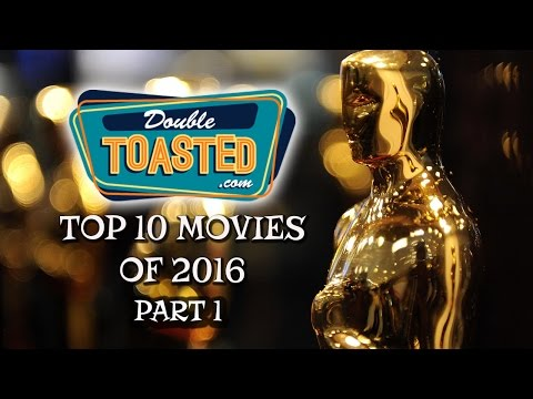 TOP 10 MOVIES OF 2016 PART ONE - Double Toasted Review