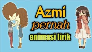 Azmi - Pernah (Animasi Lirik)