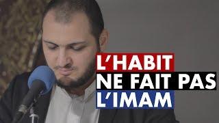 Imam Abdelmonaim BOUSSENNA : L'habit ne fait pas l'imam..