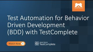 Test Automation for Behavior Driven Development (BDD) with TestComplete