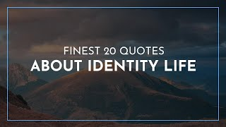 Finest 20 Quotes About Identity Life / Famous Quotes / Feminist Quotes / Quotes For Facebook