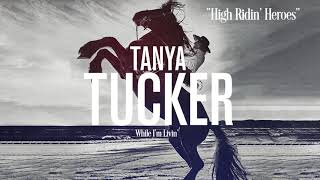 Tanya Tucker High Ridin' Heroes