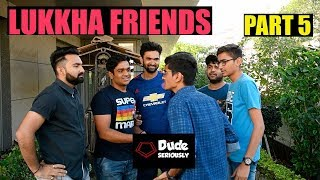 LUKKHA FRIENDS - PART 5 | DUDE SERIOUSLY (GUJARATI)