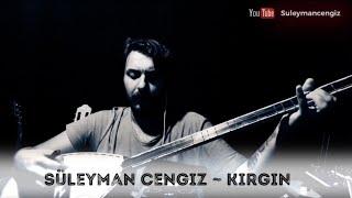 Kırgın (Derdinden Verem Olsam) ~ Süleyman Cengiz