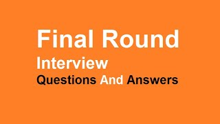 Final Round Interview Questions And Answers