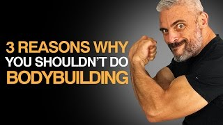 3 Reasons Why You Shouldn't Do Bodybuilding [From A Former Bodybuilder]