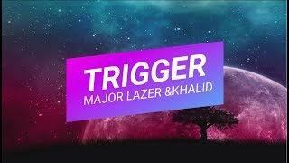 TRIGGER Major Lazer & Khalid [LYRIC]