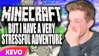 Minecraft but I have a very stressful adventure
