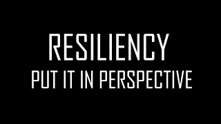 Put it in Perspective - Resiliency