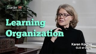 How do you define a learning organization? by Karen Kocher, CLO at Cigna