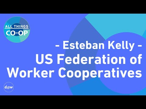 All Things Co-op: Esteban Kelly, US Federation of Worker Cooperatives