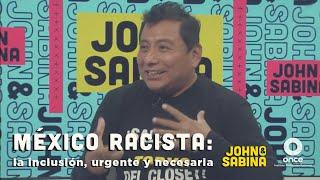 John y Sabina - México racista: la inclusión indígena, urgente y necesaria (Mardonio Carballo)