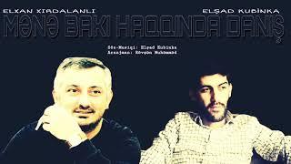 Elxan Xırdalanlı & Elşad Kubinka - MƏNƏ BAKI HAQQINDA DANIŞ  ( Bakinskiy Şanson )  2018