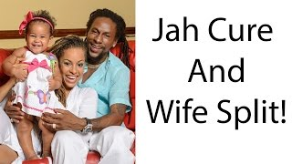 Jah Cure And Wife Split!