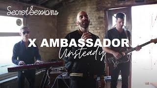 X Ambassadors   Unsteady    Secret Sessions