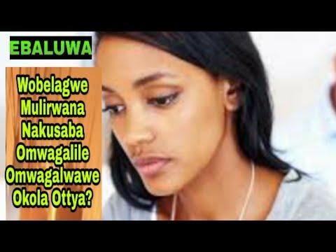 EBbaluwa: Wobelagwe Mulirwana Nakusaba Omwagalila Musajja'we Omuzalemu Okola Ottya?