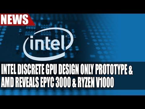 Intel Discrete GPU Design ONLY Prototype & Not For Production | AMD Reveals Epyc 3000 & Ryzen V1000