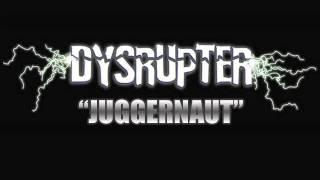 """Dysrupter - """"Juggernaut"""""""