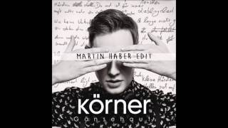 Körner   Gänsehaut (Martin Haber Edit)