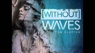 Without Waves - 05 - Scab Platter