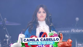 Gambar cover Camila Cabello - 'Never Be The Same' (live at Capital's Summertime Ball 2018)