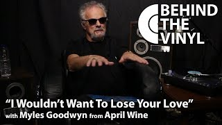 "Behind The Vinyl: ""I Wouldn't Want To Lose Your Love"" with Myles Goodwyn from April Wine"