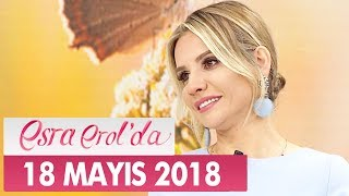 Esra Erol'da 18 Mayıs 2018 Cuma - Tek Parça