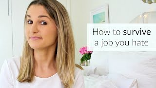 How to Survive A Job You Hate (and get through the day!)