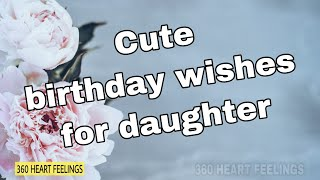 Cute birthday wishes for daughter | Daughter's birthday greetings message | daughter birthday song