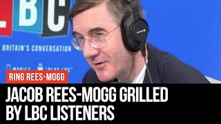Ring Rees-Mogg - Leader Of The House Grilled By Listeners - LBC