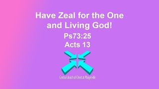 Have Zeal for the One and Living God! – Lord's Day Sermons – 13 Sep 2020 – Ps 73:25-26, Acts 13